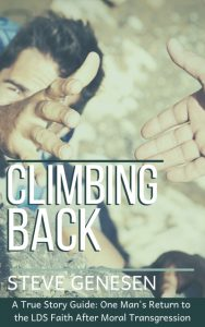 Climbing Back: A True Story Guide: One Man's Return to the LDS Faith After Moral Transgression